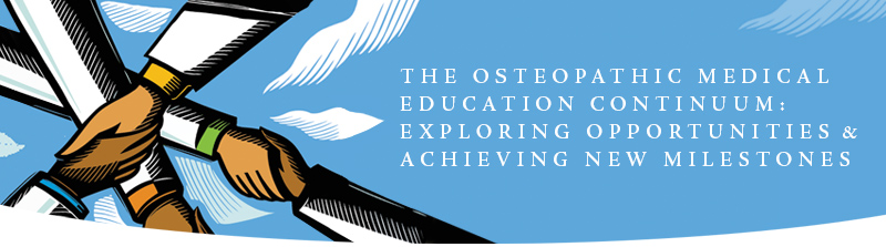 The Osteopathic Medical Education Continuun: Exploring Opportunities and Achieving New Milestones